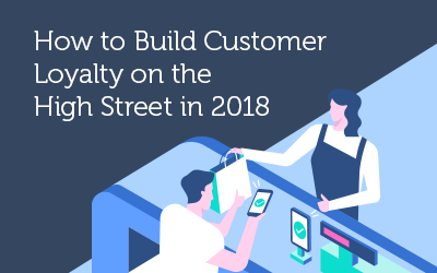 How to build customer loyalty on the high street in 2018.png